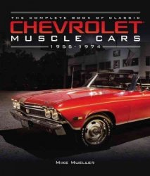 The Complete Book Of Classic Chevrolet Muscle Cars - 1955-1974 Hardcover