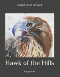 Hawk Of The Hills - Large Print Paperback