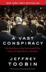 A Vast Conspiracy - The Real Story Of The Sex Scandal That Nearly Brought Down A President Paperback
