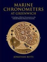 Marine Chronometers At Greenwich - A Catalogue Of Marine Chronometers At The National Maritime Museum Greenwich Hardcover