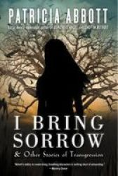 I Bring Sorrow - And Other Stories Of Transgression Paperback
