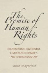 The Promise Of Human Rights - Constitutional Government Democratic Legitimacy And International Law Hardcover