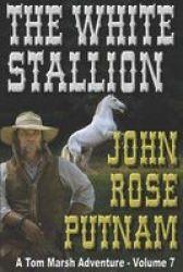The White Stallion - A Tom Marsh Adventure - Volume 7 Paperback