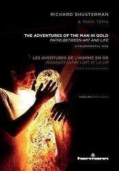 The Adventures Of The Man In Gold les Aventures De L'homme En Or: Paths Between Art And Life passages Entre L'art Et La Vie French Edition