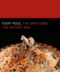Fiery Pool - The Maya And The Mythic Sea hardcover