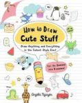 How To Draw Cute Stuff - Draw Anything And Everything In The Cutest Style Ever Paperback