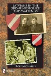 Latvians In The Ordnungspolizei And Waffen-ss Hardcover