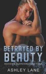 Betrayed By Beauty Paperback