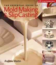 The Essential Guide to Mold Making & Slip Casting A Lark Ceramics Book