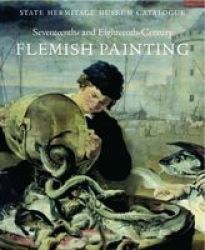 State Hermitage Museum Catalogue - Seventeenth- And Eighteenth-century Flemish Painting hardcover