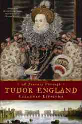 A Journey Through Tudor England - Hampton Court Palace And The Tower Of London To Stratford-upon-avon And Thornbury Castle hardcover